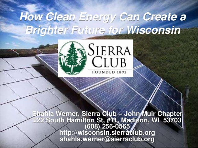 Shahla Werner, Sierra Club – John Muir Chapter 222 South Hamilton St, #11, Madison, WI 53703 (608) 256-0565 http://wiscons...