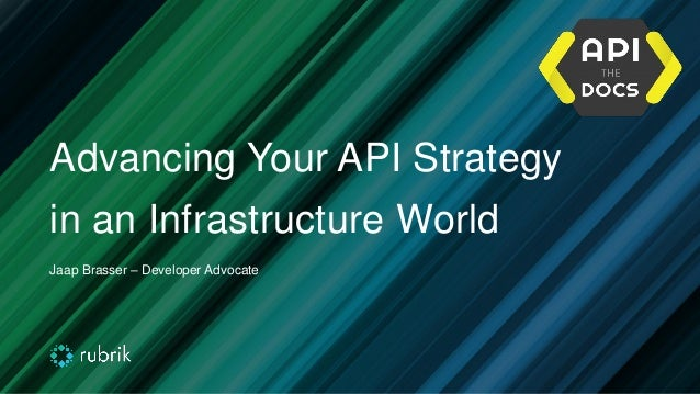 Advancing Your API Strategy in an Infrastructure World Jaap Brasser – Developer Advocate