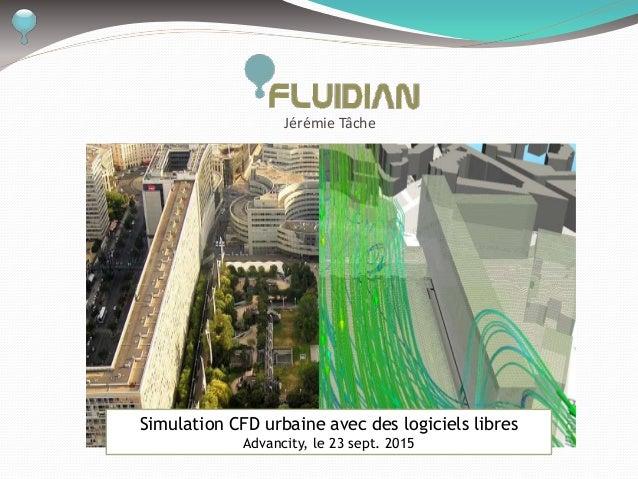 Jérémie Tâche Simulation CFD urbaine avec des logiciels libres Advancity, le 23 sept. 2015