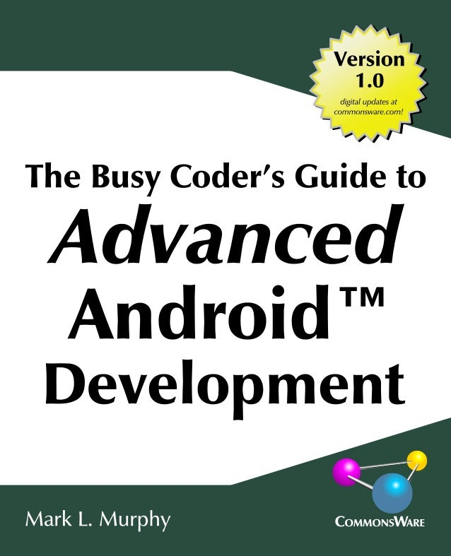 The Busy Coders Guide to Advanced Android                 Development                                     by Mark L. Murph...