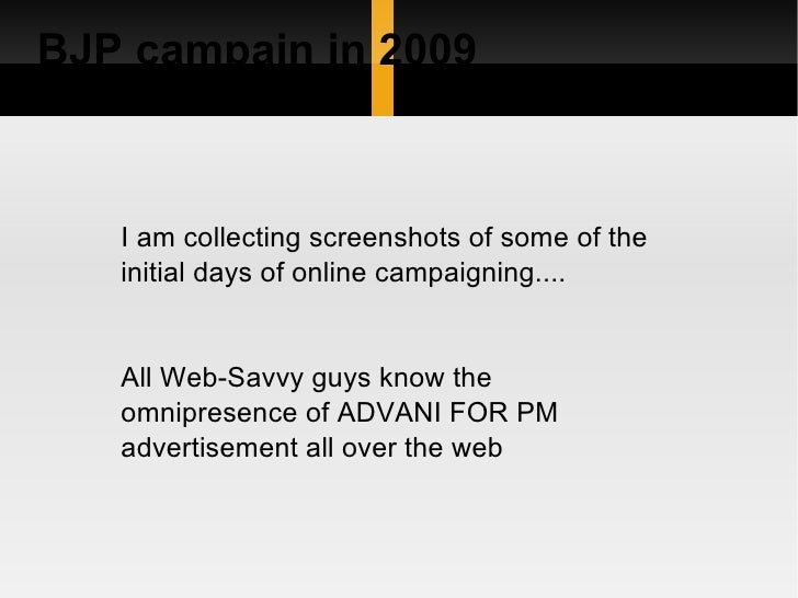 BJP campain in 2009       I am collecting screenshots of some of the    initial days of online campaigning....      All We...