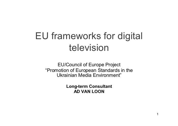 """EU frameworks for digital        television        EU/Council of Europe Project   """"Promotion of European Standards in the ..."""
