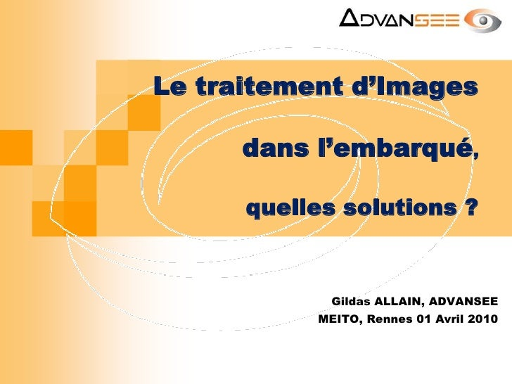 Le traitement d'Images dans l'embarqué,quelles solutions ?<br />Gildas ALLAIN, ADVANSEE<br />MEITO, Rennes 01 Avril 2010<b...
