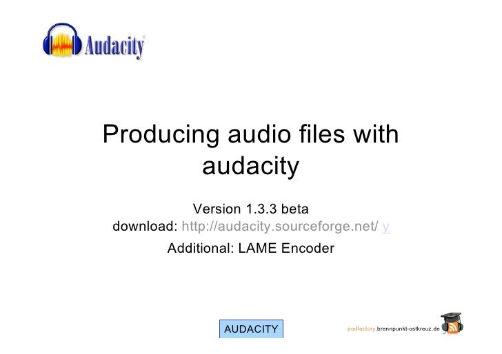 Producing audio files with         audacity             Version 1.3.3 beta download: http://audacity.sourceforge.net/ y   ...