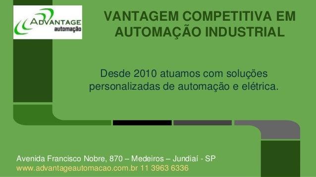 VANTAGEM COMPETITIVA EM AUTOMAÇÃO INDUSTRIAL Desde 2010 atuamos com soluções personalizadas de automação e elétrica. Aveni...