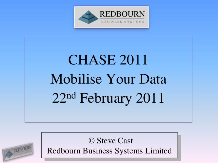 CHASE 2011<br />Mobilise Your Data<br />22nd February 2011<br /> © Steve Cast<br />Redbourn Business Systems Limited<br />