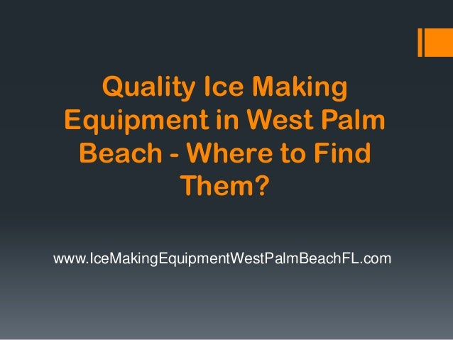 Quality Ice MakingEquipment in West PalmBeach - Where to FindThem?www.IceMakingEquipmentWestPalmBeachFL.com