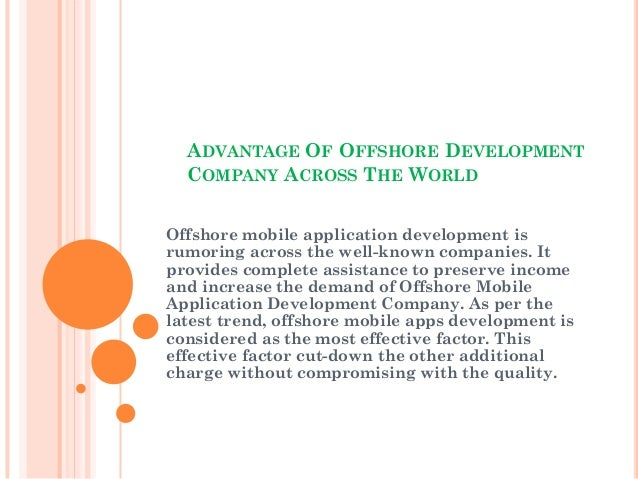 ADVANTAGE OF OFFSHORE DEVELOPMENT  COMPANY ACROSS THE WORLDOffshore mobile application development isrumoring across the w...