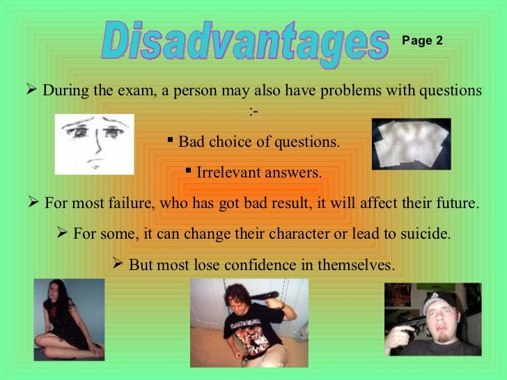 an introduction to the advantages and disadvantages of examinations An introduction to the advantages and disadvantages of examinations pages 2 words 581 view full essay more essays like this: advantages of examinations, disadvantages of examinations, examination systems not sure what i'd do without @kibin - alfredo alvarez, student @ miami university exactly what i needed - jenna kraig, student @ ucla.