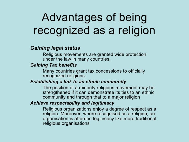 Advantages of being recognized as a religion Gaining legal status   Religious movements are granted wide protection under ...
