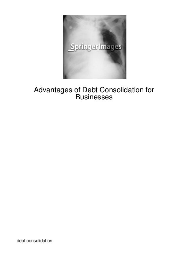 Advantages of Debt Consolidation for                   Businessesdebt consolidation