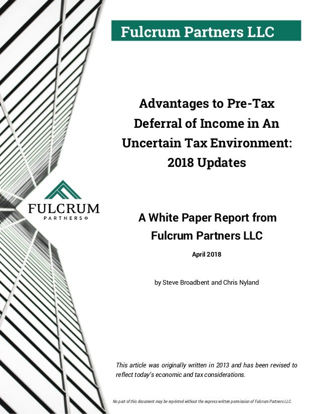 Fulcrum Partners LLC Advantages to Pre-Tax Deferral of Income in An Uncertain Tax Environment: 2018 Updates A White Paper ...