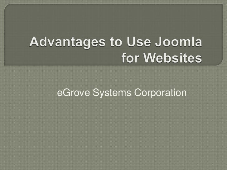 Advantages to Use Joomla for Websites<br />eGrove Systems Corporation<br />