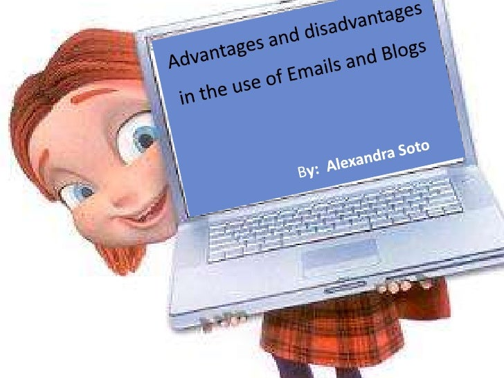 Advantages and disadvantages<br />in the use of Emails and Blogs <br />By:  Alexandra Soto<br />