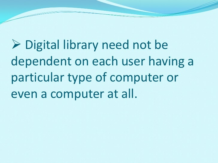 advantages of digital library Advantages and disadvantages of the difference physical forms of the library catalogue a catalogue: its meaning a catalogue is a list of books, maps, sound recordings.