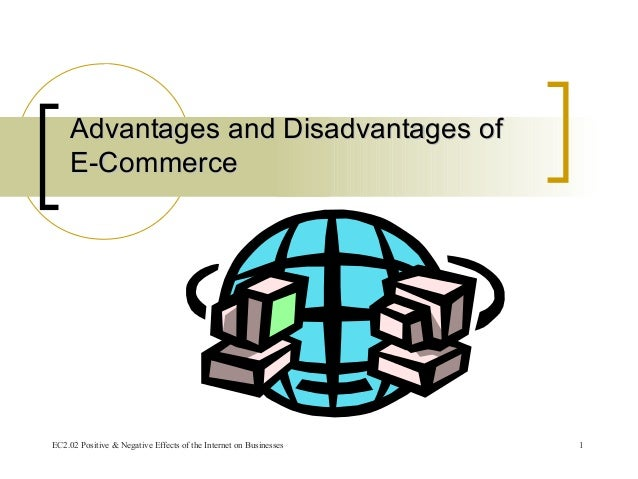 electronic commerce advantages and disadvantages The various advantages e-commerce offers to them are discussed these disadvantages will disappear as electronic commerce matures and becomes more available to and.