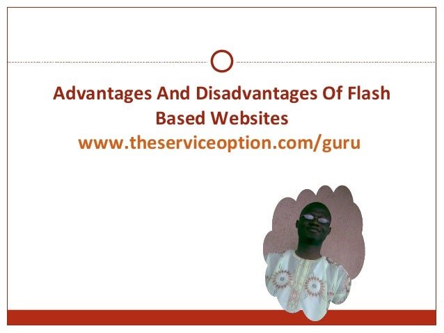 Advantages And Disadvantages Of Flash Based Websites www.theserviceoption.com/guru