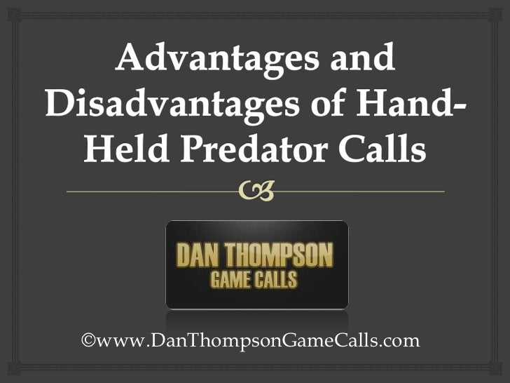 Advantages and Disadvantages of Hand-Held Predator Calls <br />©www.DanThompsonGameCalls.com<br />