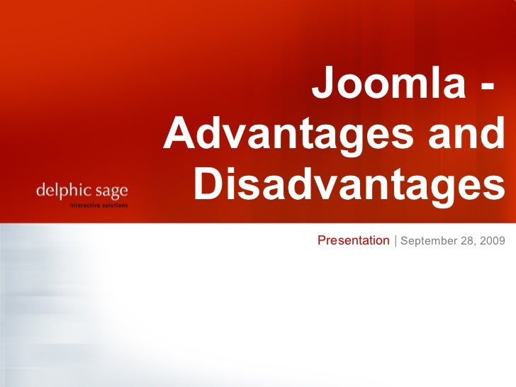 Presentation  |   September 28, 2009   Joomla -  Advantages and Disadvantages