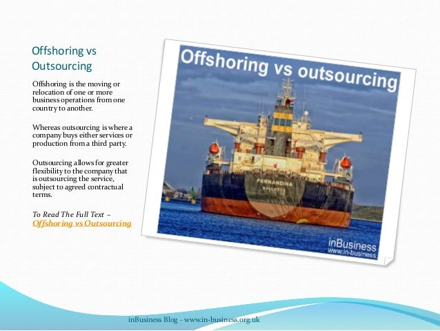 offshore outsourcing create an ethical dilemma The practices of outsourcing information technology work domestically and offshoring it internationally call for both ethical and economic justifications ethically, each company displacing workers needs to consider the effects.
