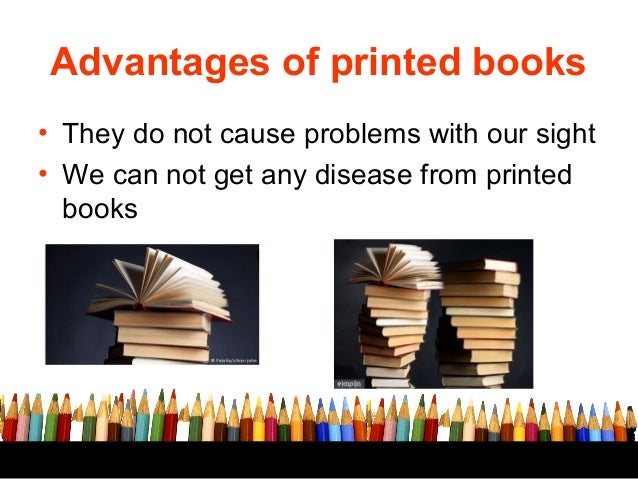 advantages and disadvantages of reading books Capacity, speed, reading - advantages and disadvantages of e-books and paper books.