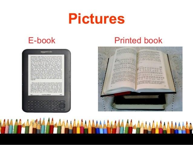 advantages and disadvantages of e books Ielts advantage disadvantage sample essay outweigh the disadvantages with the rise of e-books comes the the advantages and disadvantages of exams as.