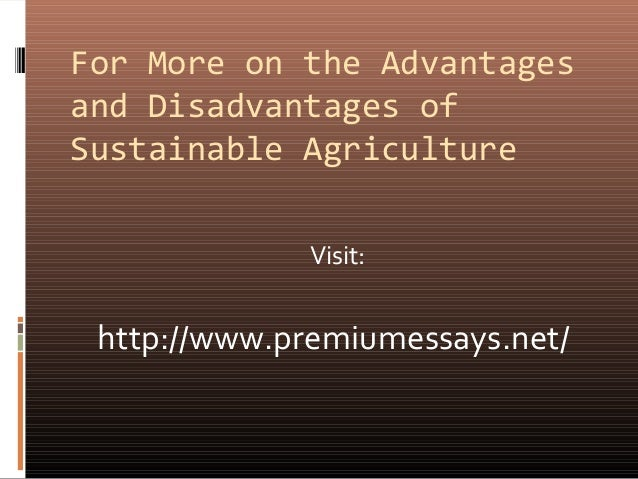 """advantages and disadvantages of farm subsides These programs form the backbone of the """"farm bill,"""" legislation that spells out   and that i would take advantage of any opportunities presented to me  such as  enacting payment limits for farm subsidies, maintaining effective crop  are put at  a disadvantage – particularly young and beginning farmers."""