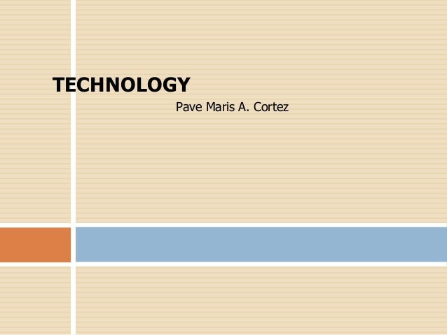 Pave Maris A. Cortez TECHNOLOGY