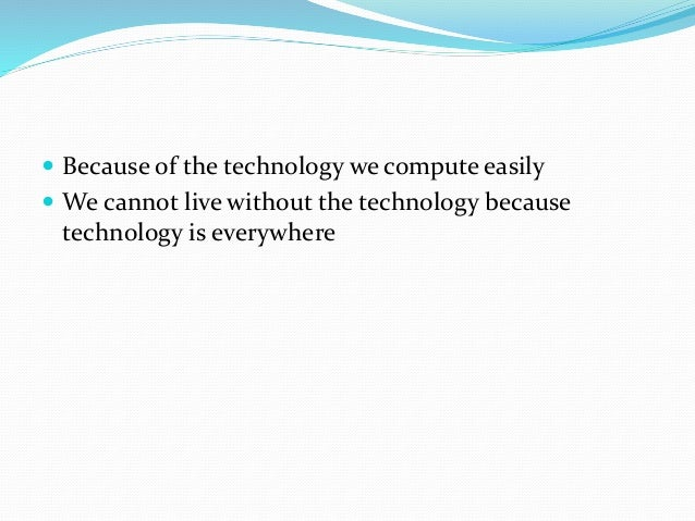disadvantages technology dependence Continuous advances in technology create nearly constant, stressful social  changes they create large-scale dependency on energy sources.