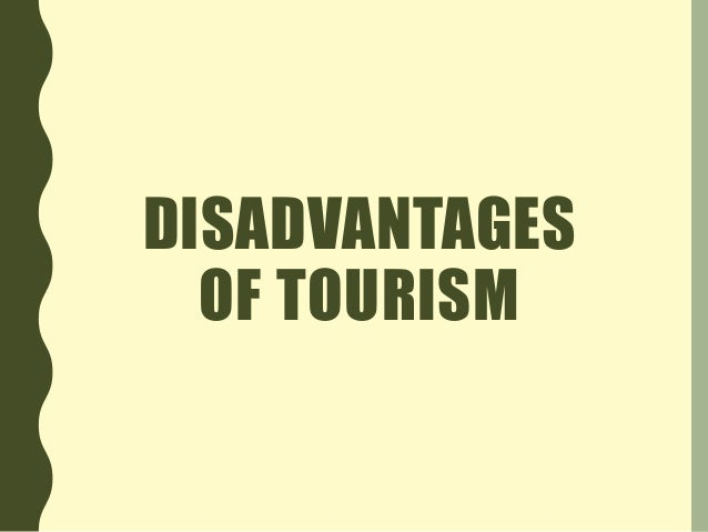 advantage and disadvantages of tourism in fiji Advantages or disadvantages to popular tourist areas this essay will elaborate advantages and disadvantages of the one major advantage of tourism is the.