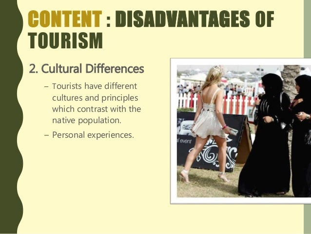 the advantages and disadvantages of tourism Tourism is the act of travel for the purpose of not only recreation, but also the  provision of services for this act it might occupy local services such as.