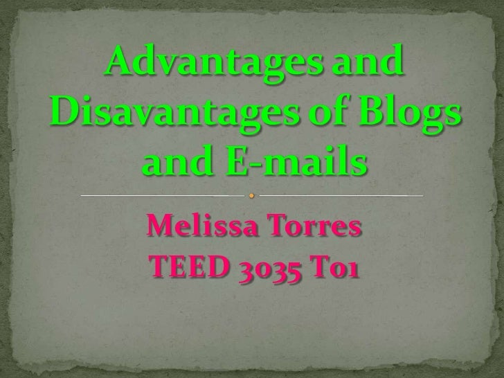 Melissa Torres<br />TEED 3035 T01<br />Advantages and Disavantages of Blogs and E-mails<br />