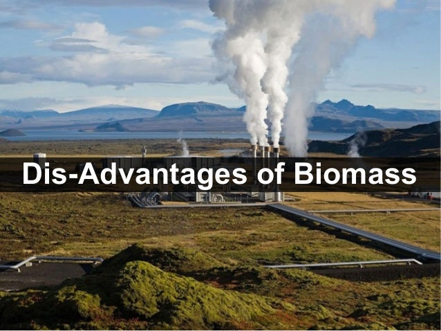 Advantages Amp Dis Advantages Of Biomass Energy