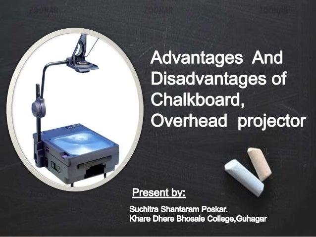 Advantages disadvantages chalkboard overhead projector