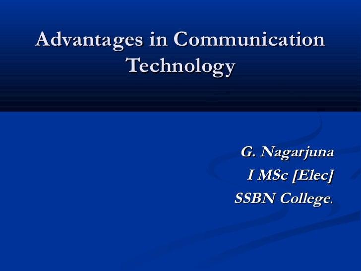 Advantages in Communication        Technology                   G. Nagarjuna                    I MSc [Elec]              ...