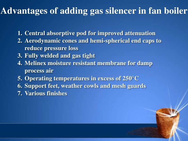 Advantages of adding gas silencer in fan boiler    1. Central absorptive pod for improved attenuation    2. Aerodynamic co...