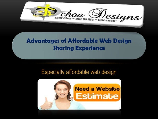 Especially affordable web design Advantages of Affordable Web Design Sharing Experience