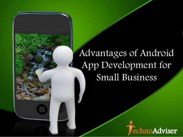 Advantages of Android App Development for Small Business echnoAdviser