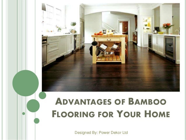 ADVANTAGES OF BAMBOO FLOORING FOR YOUR HOME Designed By: Power Dekor Ltd