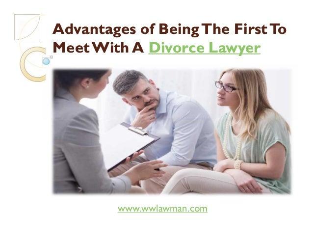 AdvantagesAdvantages ofof BeingThe FirstToBeingThe FirstTo MeetWith AMeetWith A Divorce LawyerDivorce Lawyer www.wwlawman....