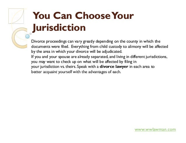 You Can ChooseYourYou Can ChooseYour JurisdictionJurisdiction Divorce proceedings can vary greatly depending on the county...