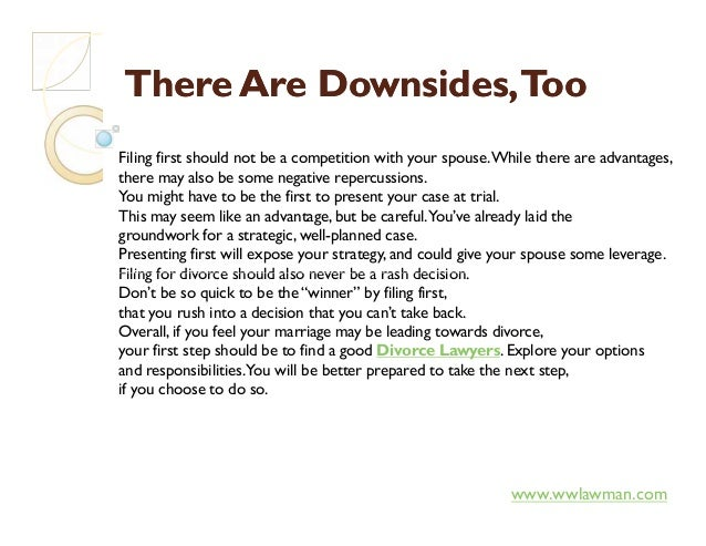 There Are Downsides,TooThere Are Downsides,Too Filing first should not be a competition with your spouse.While there are a...