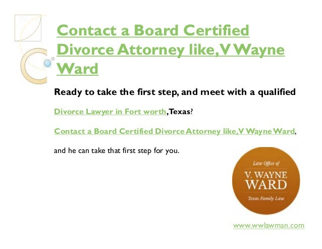Contact a Board CertifiedContact a Board Certified Divorce Attorney like,VWayneDivorce Attorney like,VWayne WardWard Ready...