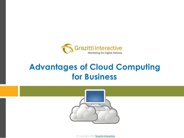 © Copyright 2013 Grazitti Interactive Advantages of Cloud Computing for Business