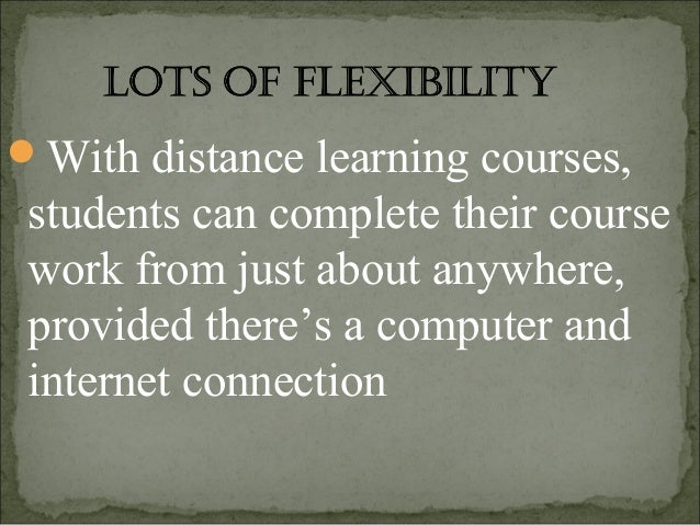 advantages of distance education Rather, we argue that the loss of face-to-face benefits in a classroom can be mitigated in a distance learning environment if students achieve the intended learning outcomes while benefiting from convenience and increased access to higher education.