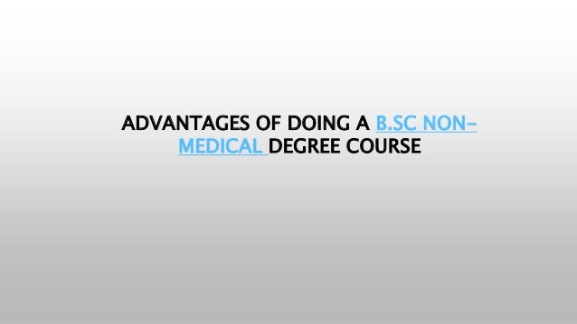 ADVANTAGES OF DOING A B.SC NON- MEDICAL DEGREE COURSE