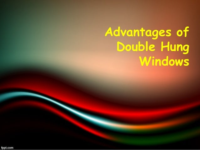 Advantages of Double Hung Windows