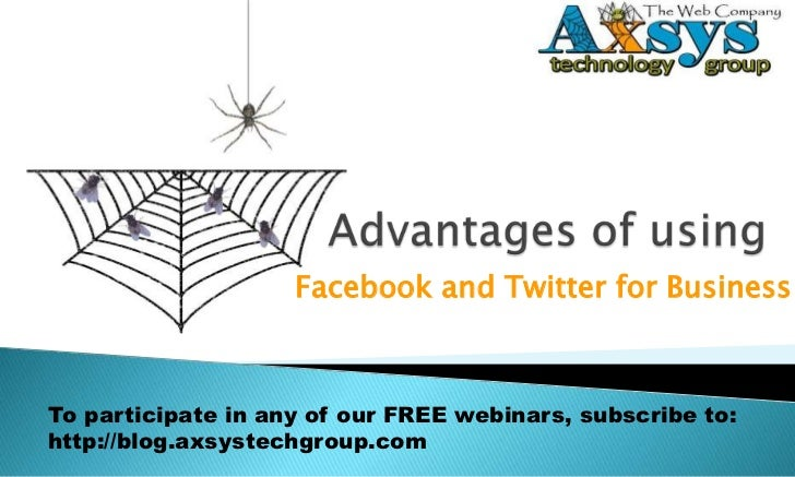 Advantages of using <br />Facebook and Twitter for Business<br />To participate in any of our FREE webinars, subscribe to:...