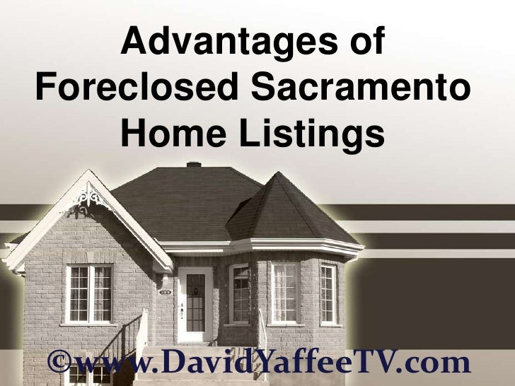 Advantages of Foreclosed Sacramento Home Listings<br />©www.DavidYaffeeTV.com<br />