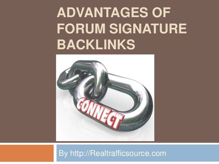 ADVANTAGES OFFORUM SIGNATUREBACKLINKSBy http://Realtrafficsource.com